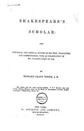 Shakespeare's Scholar: Being Historical and Critical Studies of His Text, Characters, and Commentators: With an Examination of Mr. Collier's Folio of 1632