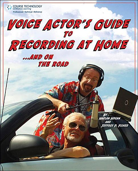 Voice Actor s Guide to Recording at Home and on the Road