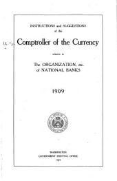 Instructions and Suggestions of the Comptroller of the Currency Relative to the Organization, Etc., of National Banks