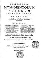 Collectanea monumentorum veterum Ecclesiæ Græcæ, ac Latinæ, quæ hactenus in Vaticana Bibliotheca delituerunt. Scilicet: 1 Archelai episcopi Acta disputationis cum manete hæresiarcha ... 2 S. Ephrem Syri sermones duo ... 3 S. Gregorii Nysseni Antirrheticus adversùs Apollinarem. ... 4 Euthalii episc. Sulcensis Actuum apostolorum, ... Laurentius Alexander Zacagnius Vaticanæ Bibliothecæ præfectus e scriptis codicibus nunc primùm edidit, Græca Latina fecit, notis illustravit
