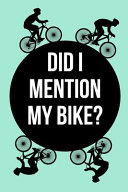Did I Mention My Bike? - Notebook