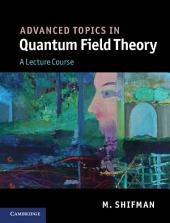Advanced Topics in Quantum Field Theory: A Lecture Course