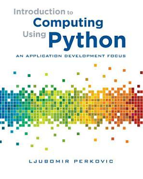 Introduction to Computing Using Python  An Application Development Focus PDF