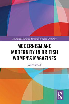 Modernism and Modernity in British Women   s Magazines