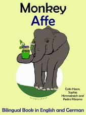 Learn German: German for Kids. Monkey - Affe.: Bilingual Tale in English and German.