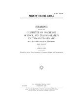 Needs of the Fire Service : hearing before the Committee on Commerce, Science, and Transportation, United States Senate, One Hundred Eighth Congress, first session, April 30, 2003.