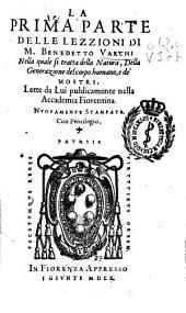 La prima parte delle Lezzioni di M. Benedetto Varchi, nella quale si tratta della Natura, Della Generazione del corpo humano e de mostri: lette da lui publicamente nella Accademia Fiorentina