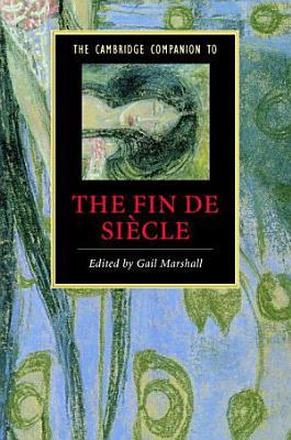 The Cambridge Companion to the Fin de Si  cle PDF