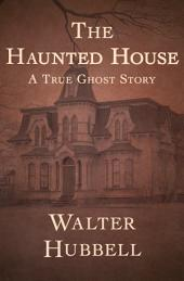 The Haunted House: A True Ghost Story