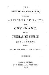 The Principles and Rules with the Articles of Faith and Covenant of the Church: With a List of Officers and Members