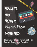 Mullets and Mayhem 1980's Prom Gone Bad Character Clues Notebook For Far Out Teens and Faculty