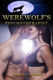 "Werewolf's Psychotherapist (BBW Paranormal Erotic Romance, Alpha Mate , Werewolf Shape Shifter ): ""Man. Werewolf. Insanity. Psychotherapist. Sex."""