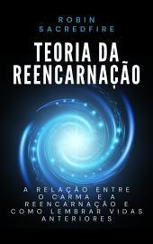 Teoria da Reencarnação: A Relação entre o Carma e a Reencarnação e Como Lembrar Vidas Anteriores