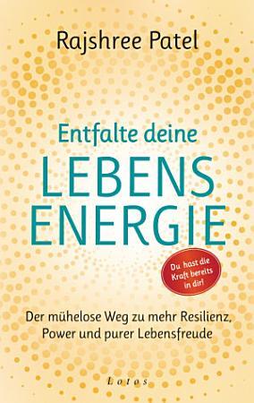 Entfalte deine Lebensenergie  Du hast die Kraft bereits in dir  PDF
