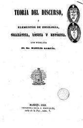 Teoría del discurso ó Elementos de ideología, gramática, lógica y retórica