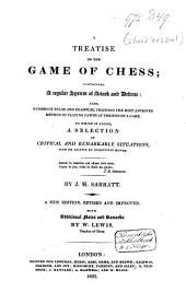A Treatise on the Game of Chess: Containing a Regular System of Attack and Defence : Also Numerous Rules and Examples, Teaching the Most Approved Method of Playing Pawns at the End of a Game : to Wich is Added, a Selection of Critical and Remarkable Situations, Won Or Drawn by Scientific Moves
