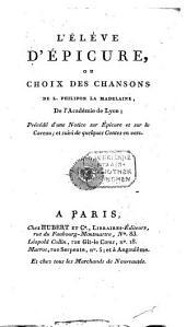 L' élève d'Epicure: ou choix des chansons de L. Philipon La Madelaine, de l'Académie de Lyon