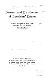 Descent and Distribution of Decedents' Estates, with a Synopsis of New York Transfer Tax and Federal Estate Tax Laws