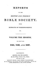 Report of the British and Foreign Bible Society, with Extracts of Correspondence ....: Volume 8