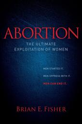 Abortion: The Ultimate Exploitation of Women