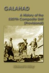 Galahad: A History of the 5307th Composite Unit (Provisional)