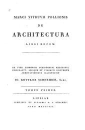De architectura, libri decem: Ex fide librorum scriptorum recensuit, emendavit, suisque et virorum doctorum annotationibus illustravit Io, Volume 1