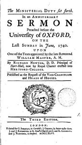 The Ministerial Duty Set Forth: In an Anniversary Sermon Preached Before the University of Oxford, on the Last Sunday in June, 1740. Upon One of the Texts Appointed by the Late Reverend William Master, A.M.