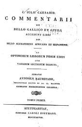 Commentarii De bello Gallico et civili: Accedunt libri De bello Alexandrino Africano et Hispaniensi ...