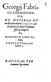 De Historia Et meditatione mortis Christi, & de usitatis Ecclesiae Christianae festis ac temporibus, Hymni
