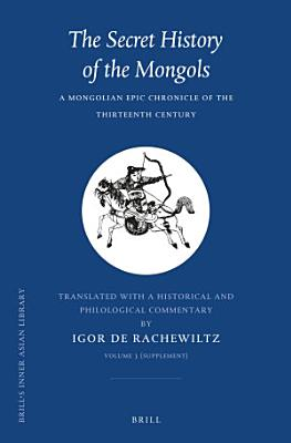 The Secret History of the Mongols  VOLUME 3  Supplement