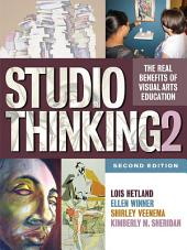Studio Thinking 2: The Real Benefits of Visual Arts Education, Second Edition