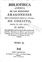 Bibliotheca antigua de los escritores aragoneses que florecieron desde la venida de Christo hasta el año 1500, 2