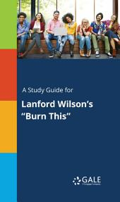 """A Study Guide for Lanford Wilson's """"Burn This"""""""