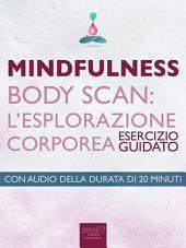 Mindfulness – Body Scan. L'esplorazione corporea: Esercizio guidato