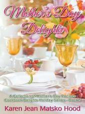 Mother's Day Delights Cookbook: A Collection of Mother's Day Recipes