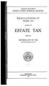Regulations 37 Relating to Estate Tax Under the Revenue Act of 1918: (approved February 24, 1919)