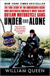 Under and Alone: The True Story of the Undercover Agent Who Infiltrated America's Most ViolentOutlaw Motorcycle Gang