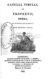 Catulli, Tibulli, et Propertii Opera: ex optimis editiionibus sedulo accurata