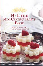 My Little Mini Cakes & Treats Book: More Than 80 Irresistible Recipes