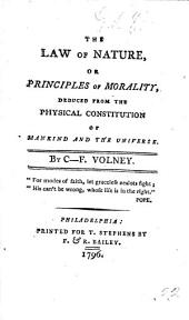 The Law of Nature, Or Principles of Morality, Deduced from the Physical Constitution of Mankind and the Universe. [Translated from the French.]