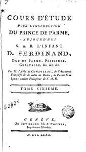 Cours d'étude pour l'instruction du Prince de Parme, 6: aujourd'hui S.A.R. l'Infant D. Ferdinand, duc de Parme, Plaisance, Guastalle, &.&.&.