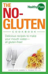 The No-Gluten Cookbook: Delicious Recipes to Make Your Mouth Water...all gluten-free!