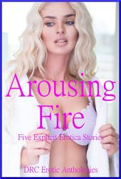 Arousing Fire: Five Explicit Erotica Stories