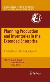Planning Production and Inventories in the Extended Enterprise: A State of the Art Handbook, Volume 1