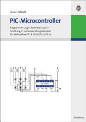PIC-Microcontroller: Programmierung in Assembler und C - Schaltungen und Anwendungsbeispiele für die Familien PIC18, PIC16, PIC12, PIC10