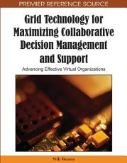 Grid Technology for Maximizing Collaborative Decision Management and Support  Advancing Effective Virtual Organizations PDF