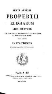 Sext. Aurel. Propertii Elegiarum libri quatuor: Cum nova textus recensione, argumentisque et comm. novo, quibus accedunt Imitationes et index verborum locupletiss. ...
