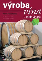 Výroba vína u malovinařů: 2., aktualizované a rozšířené vydání