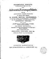 Dissertatio juridica inauguralis, de advocatis, eorumque salario: Quam ... ex auctoritate ... Joannis Ortwini Westenbergii ...