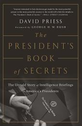 The President's Book of Secrets: The Untold Story of Intelligence Briefings to America's Presidents